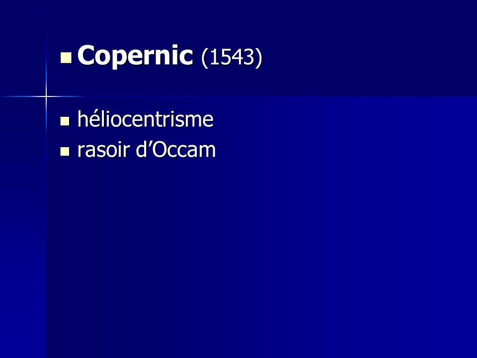 Copernic (1543) Copernic (1543) héliocentrisme héliocentrisme rasoir dOccam rasoir dOccam