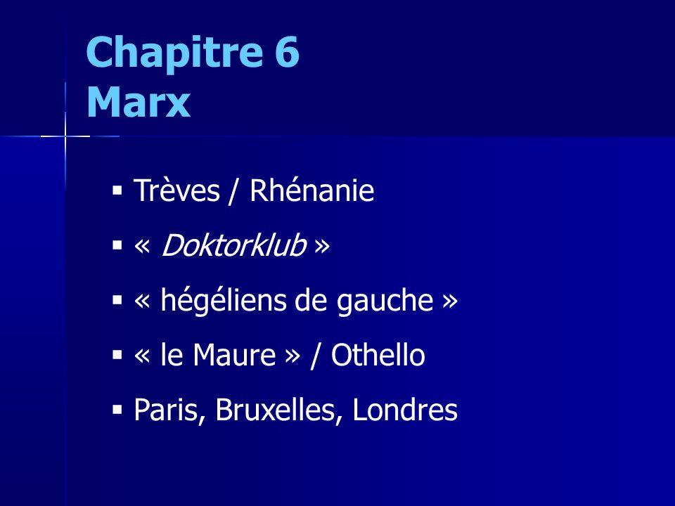 Trèves / Rhénanie « Doktorklub » « hégéliens de gauche » « le Maure » / Othello Paris, Bruxelles, Londres Chapitre 6 Marx