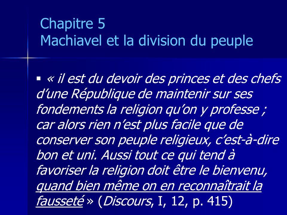 « il est du devoir des princes et des chefs dune République de maintenir sur ses fondements la religion quon y professe ; car alors rien nest plus facile que de conserver son peuple religieux, cest-à-dire bon et uni.
