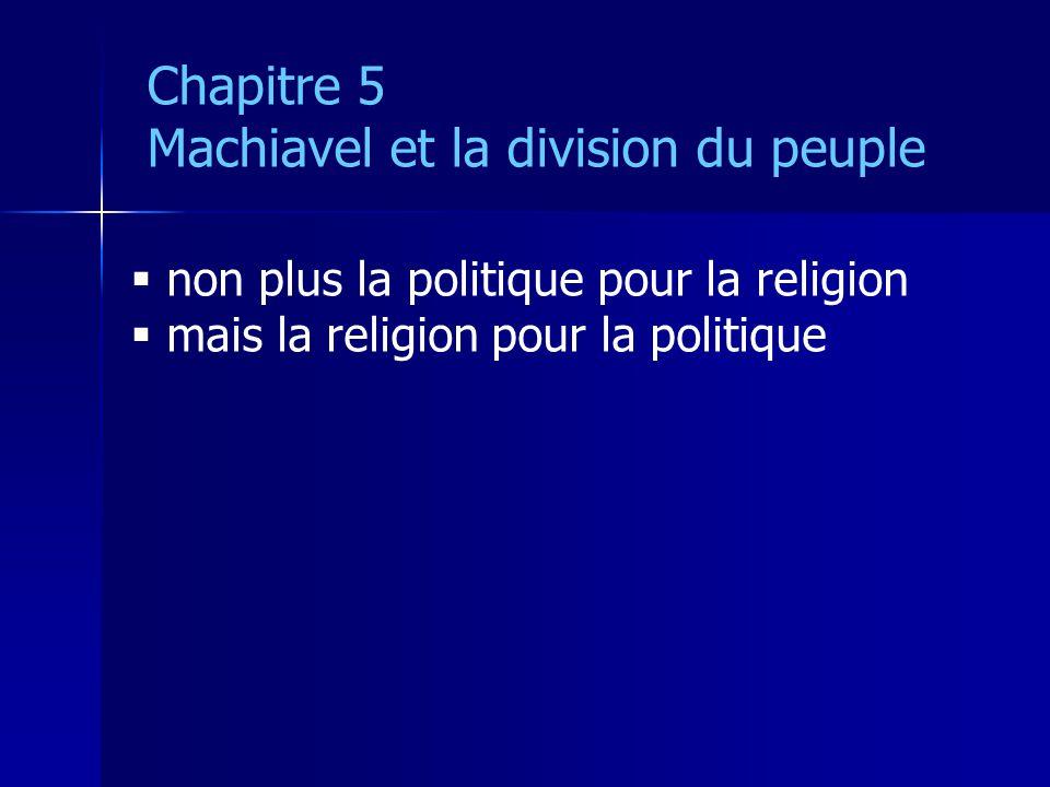 non plus la politique pour la religion mais la religion pour la politique Chapitre 5 Machiavel et la division du peuple