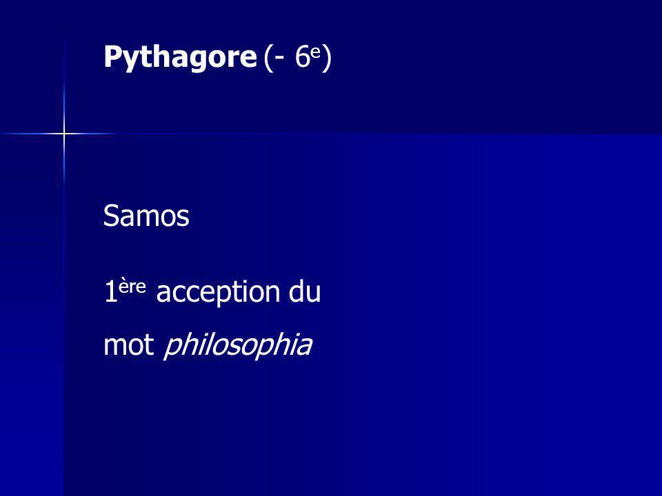 Pythagore (- 6 e ) Samos 1 ère acception du mot philosophia