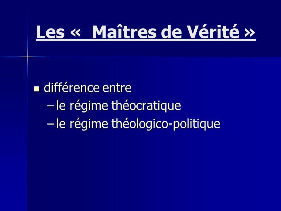 différence entre différence entre –le régime théocratique –le régime théologico-politique Les « Maîtres de Vérité »