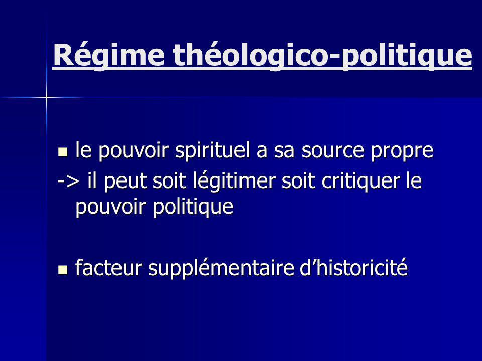 le pouvoir spirituel a sa source propre le pouvoir spirituel a sa source propre -> il peut soit légitimer soit critiquer le pouvoir politique facteur supplémentaire dhistoricité facteur supplémentaire dhistoricité Régime théologico-politique