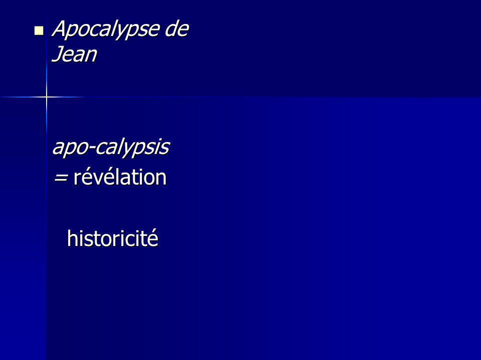 Apocalypse de Jean Apocalypse de Jeanapo-calypsis = révélation historicité historicité