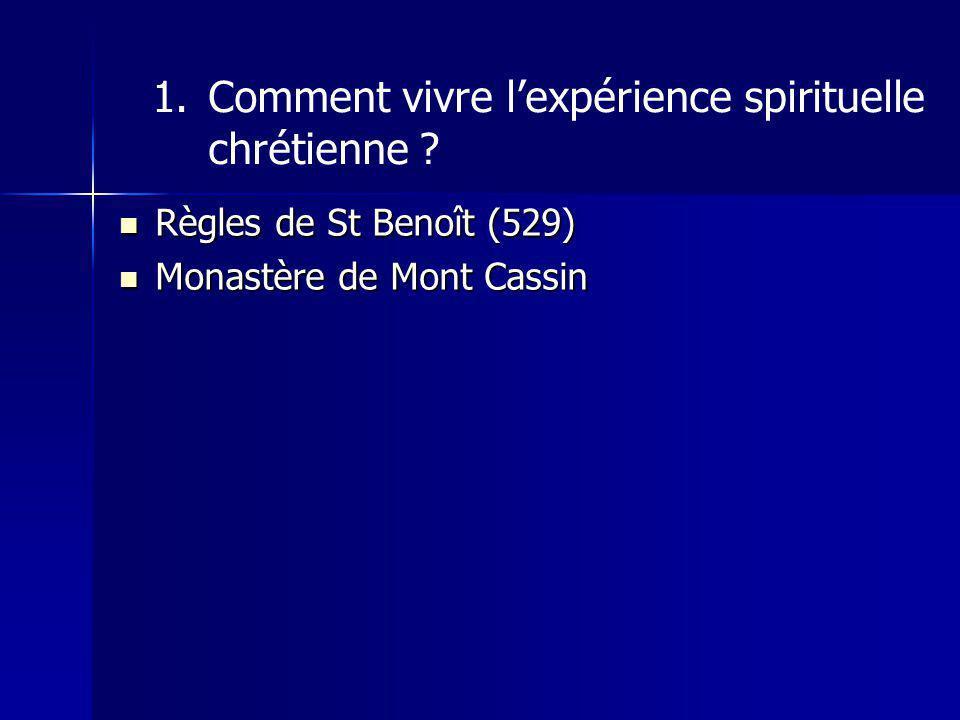 Règles de St Benoît (529) Règles de St Benoît (529) Monastère de Mont Cassin Monastère de Mont Cassin 1.Comment vivre lexpérience spirituelle chrétienne ?