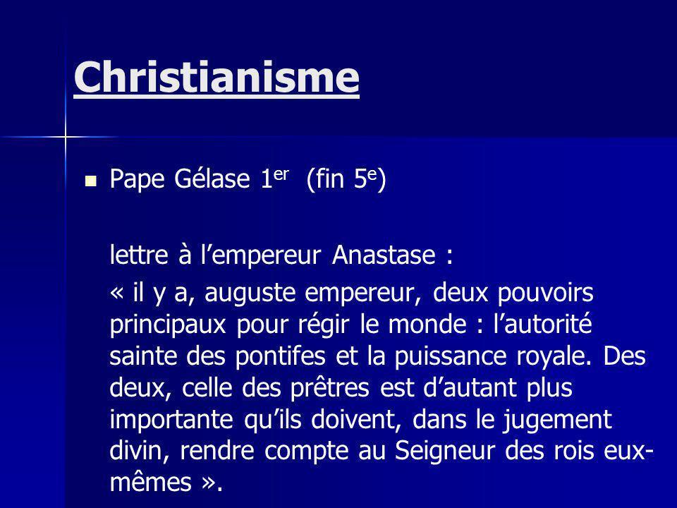 Pape Gélase 1 er (fin 5 e ) lettre à lempereur Anastase : « il y a, auguste empereur, deux pouvoirs principaux pour régir le monde : lautorité sainte des pontifes et la puissance royale.