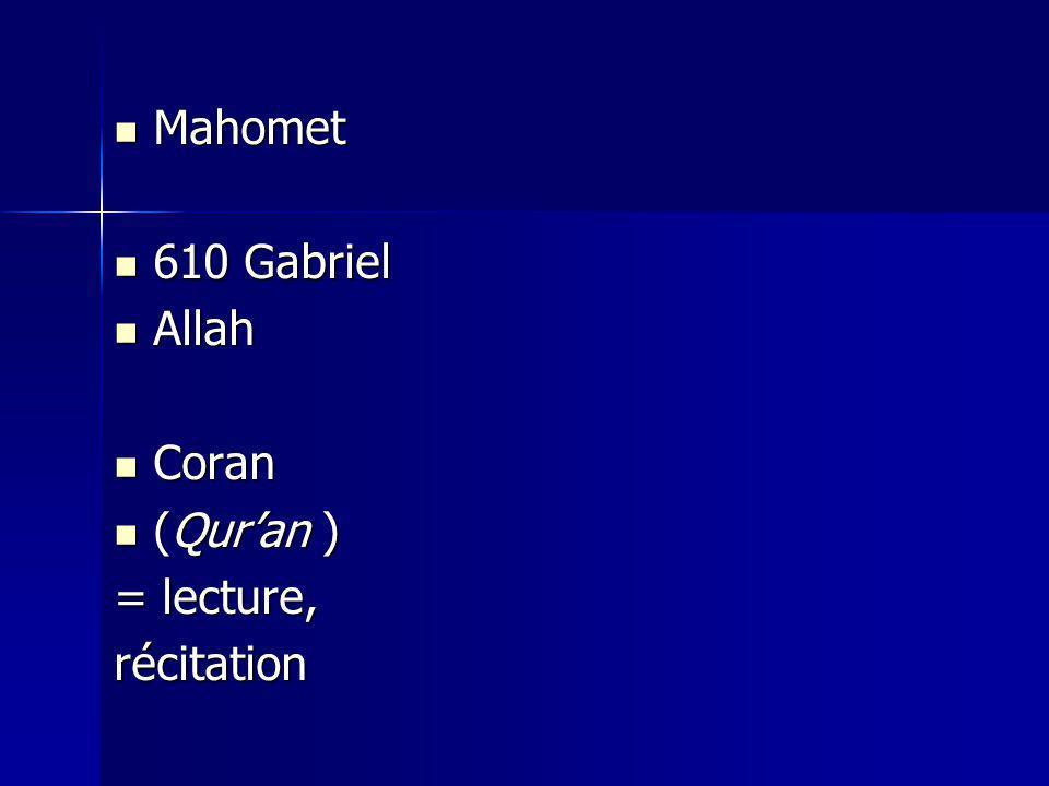 Mahomet Mahomet 610 Gabriel 610 Gabriel Allah Allah Coran Coran (Quran ) (Quran ) = lecture, récitation