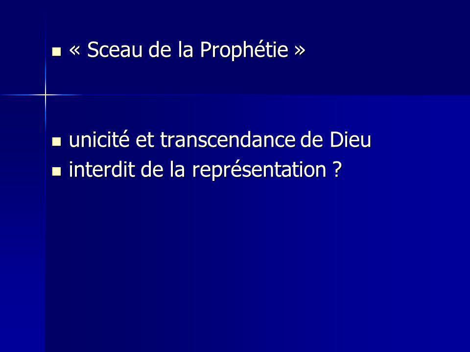 « Sceau de la Prophétie » « Sceau de la Prophétie » unicité et transcendance de Dieu unicité et transcendance de Dieu interdit de la représentation .