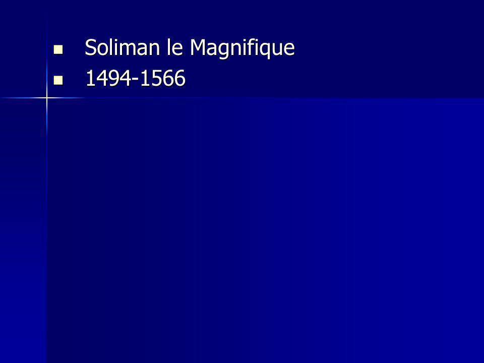 Soliman le Magnifique Soliman le Magnifique 1494-1566 1494-1566