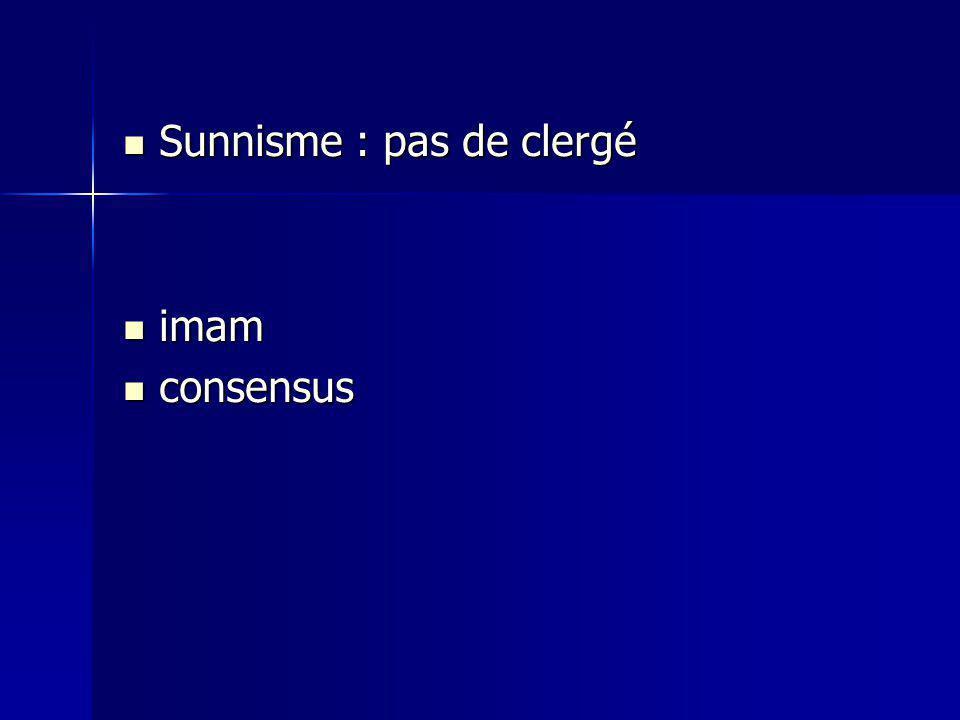 Sunnisme : pas de clergé Sunnisme : pas de clergé imam imam consensus consensus