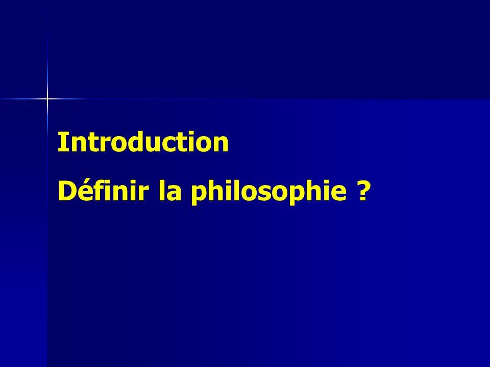 Introduction Définir la philosophie ?