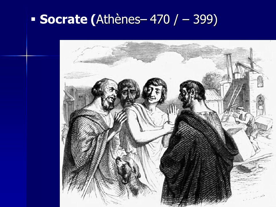 Athènes– 470 / – 399) Socrate (Athènes– 470 / – 399)
