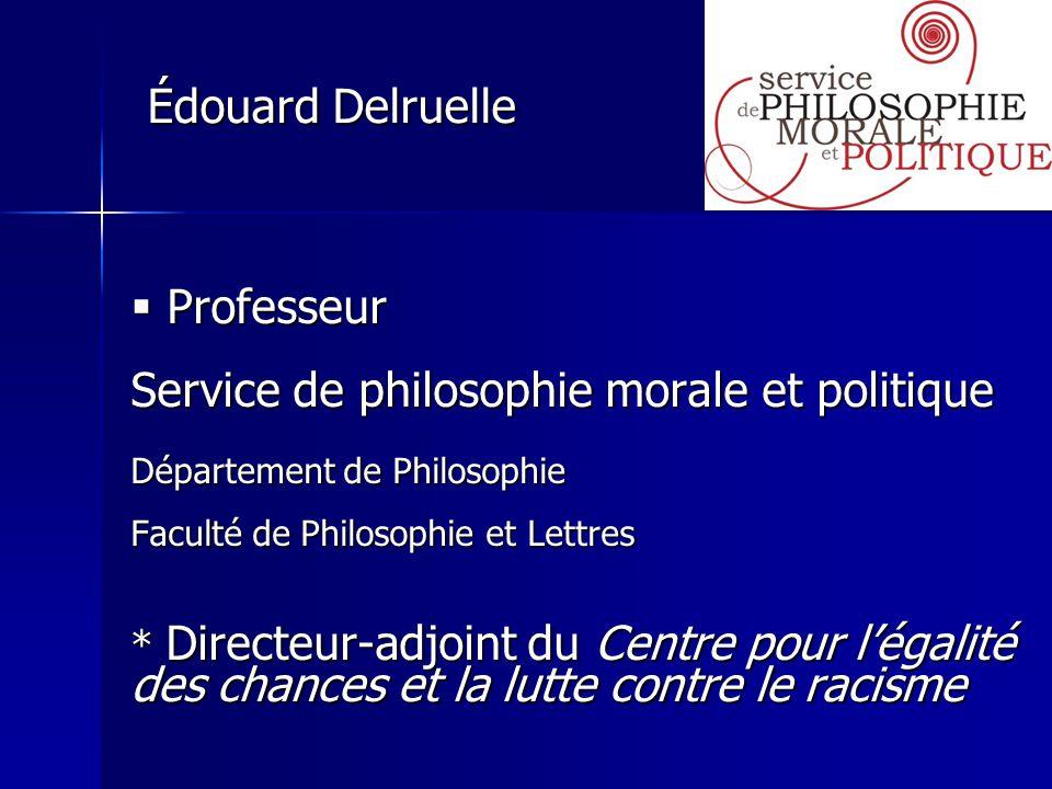 Professeur Service de philosophie morale et politique Département de Philosophie Faculté de Philosophie et Lettres * Directeur-adjoint du Centre pour