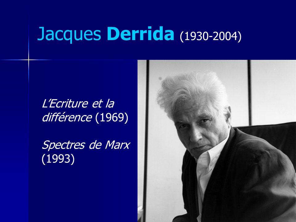 Jacques Derrida (1930-2004) LEcriture et la différence (1969) Spectres de Marx (1993)