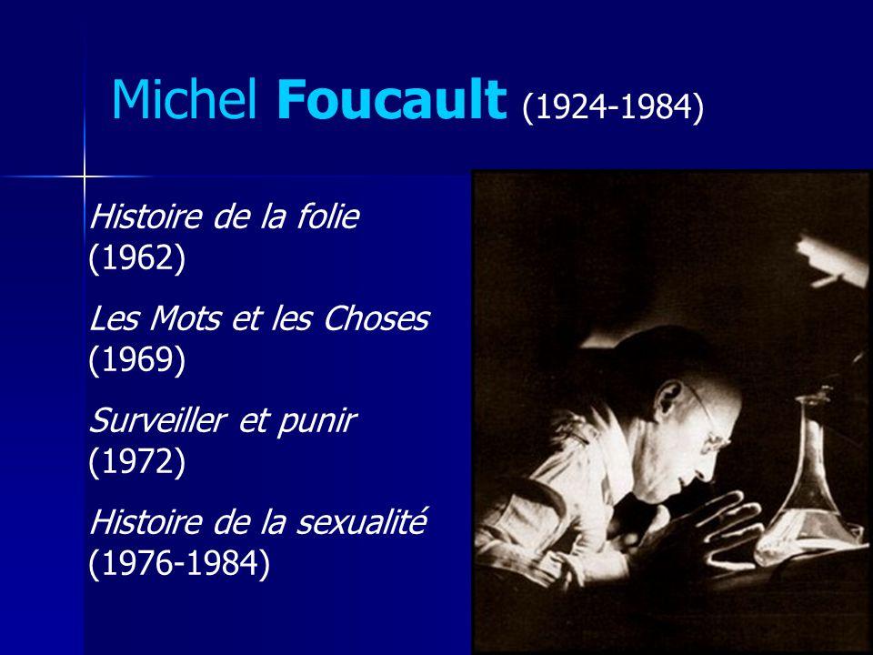 Michel Foucault (1924-1984) Histoire de la folie (1962) Les Mots et les Choses (1969) Surveiller et punir (1972) Histoire de la sexualité (1976-1984)
