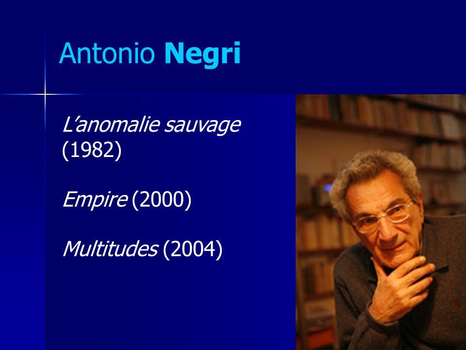 Antonio Negri Lanomalie sauvage (1982) Empire (2000) Multitudes (2004)