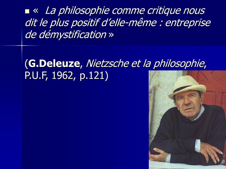 « La philosophie comme critique nous dit le plus positif delle-même : entreprise de démystification » « La philosophie comme critique nous dit le plus