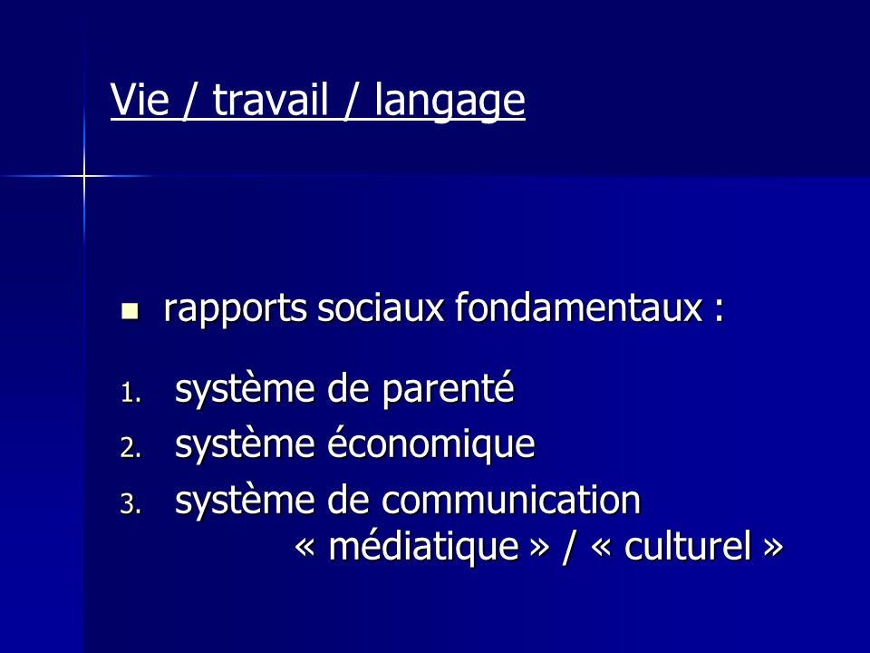 Vie / travail / langage rapports sociaux fondamentaux : rapports sociaux fondamentaux : 1. système de parenté 2. système économique 3. système de comm