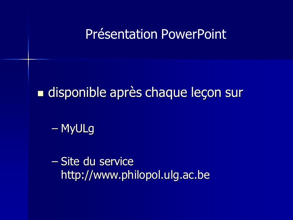 Présentation PowerPoint disponible après chaque leçon sur disponible après chaque leçon sur –MyULg –Site du service http://www.philopol.ulg.ac.be