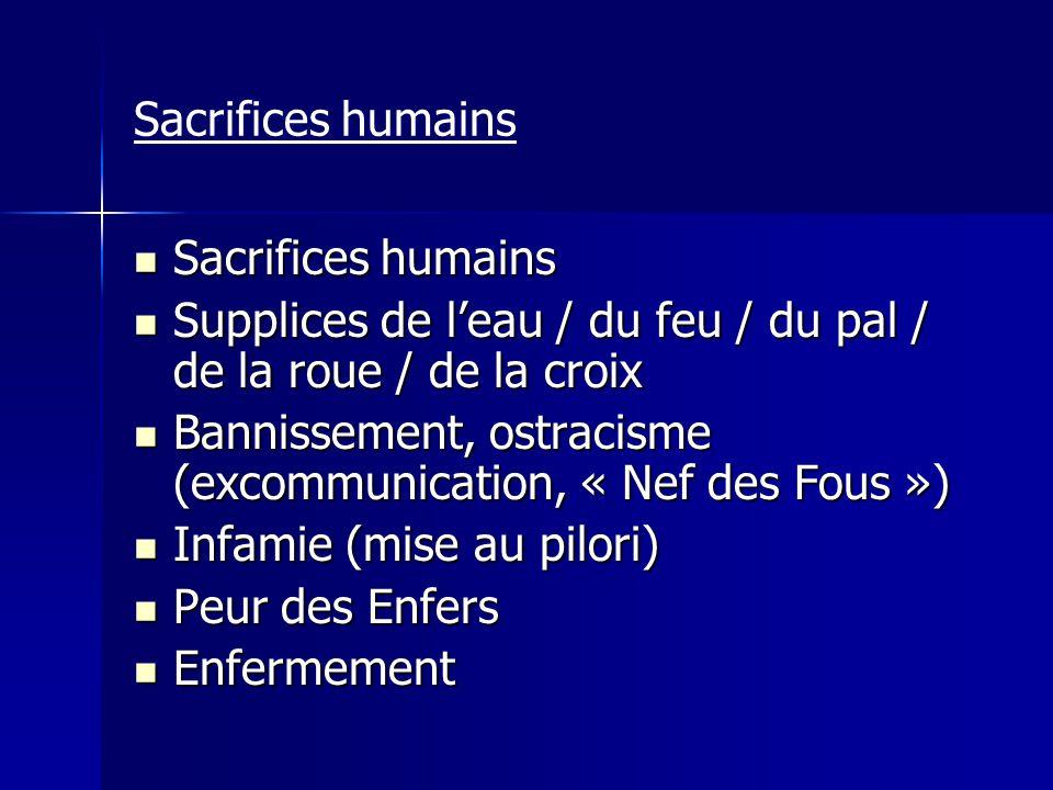 Sacrifices humains Sacrifices humains Sacrifices humains Supplices de leau / du feu / du pal / de la roue / de la croix Supplices de leau / du feu / d