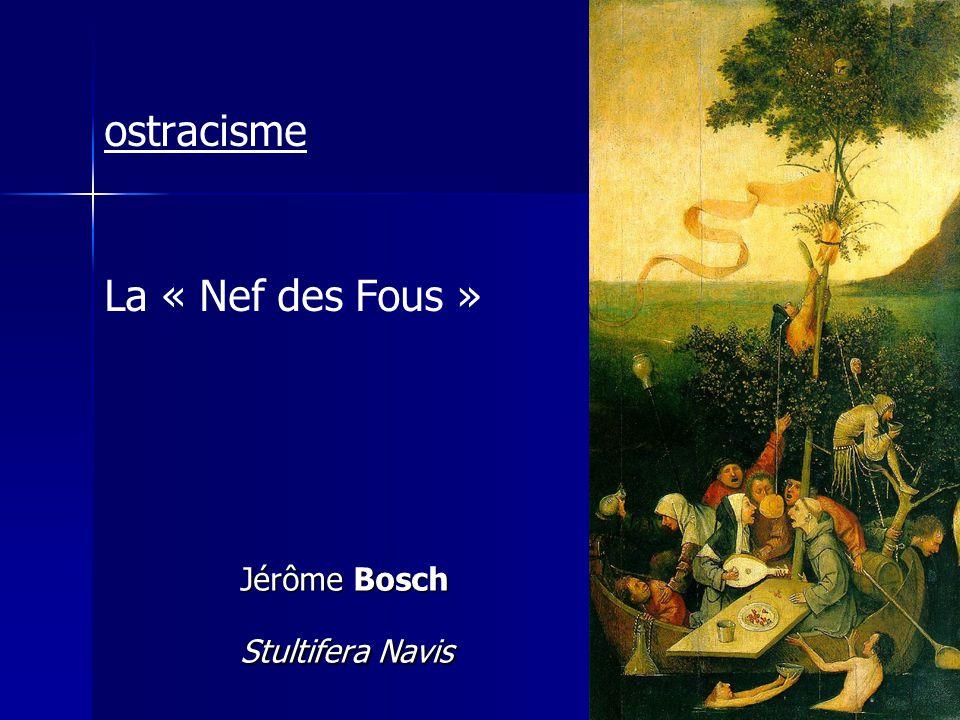 ostracisme La « Nef des Fous » Jérôme Bosch Stultifera Navis