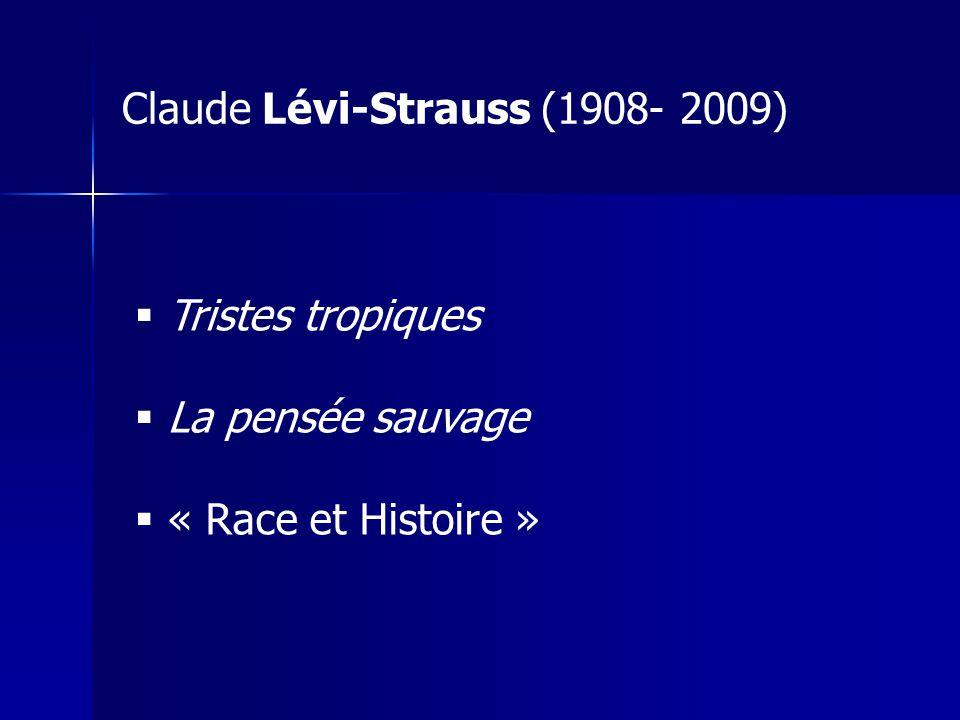 Tristes tropiques La pensée sauvage « Race et Histoire » Claude Lévi-Strauss (1908- 2009)