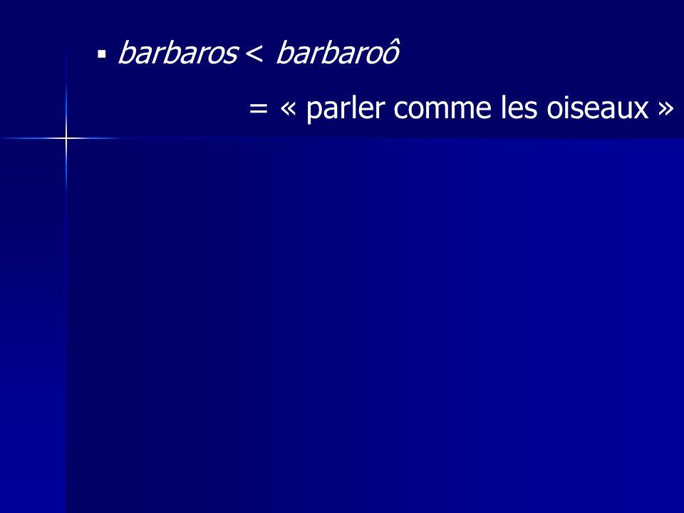 barbaros < barbaroô = « parler comme les oiseaux »