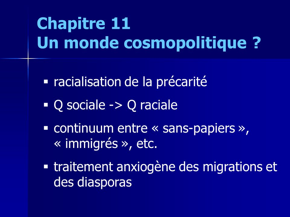 racialisation de la précarité Q sociale -> Q raciale continuum entre « sans-papiers », « immigrés », etc. traitement anxiogène des migrations et des d