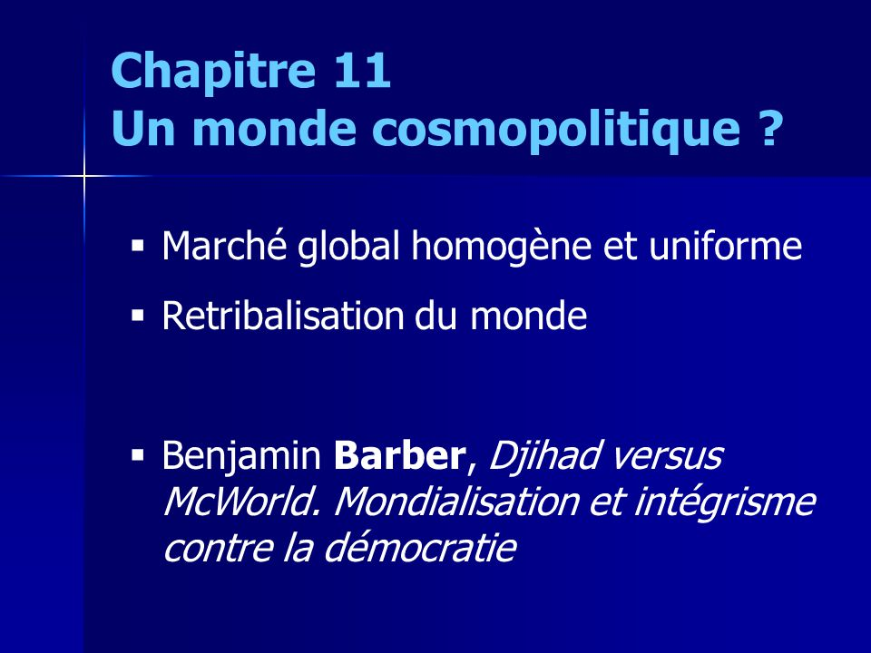 Marché global homogène et uniforme Retribalisation du monde Benjamin Barber, Djihad versus McWorld.