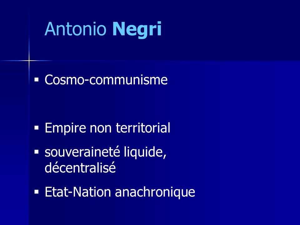 Antonio Negri Cosmo-communisme Empire non territorial souveraineté liquide, décentralisé Etat-Nation anachronique
