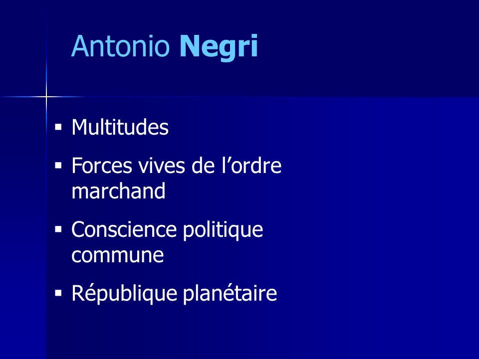 Antonio Negri Multitudes Forces vives de lordre marchand Conscience politique commune République planétaire