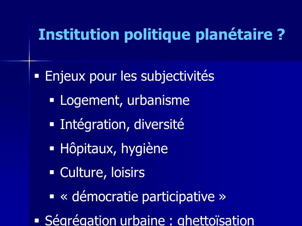 Enjeux pour les subjectivités Logement, urbanisme Intégration, diversité Hôpitaux, hygiène Culture, loisirs « démocratie participative » Ségrégation u