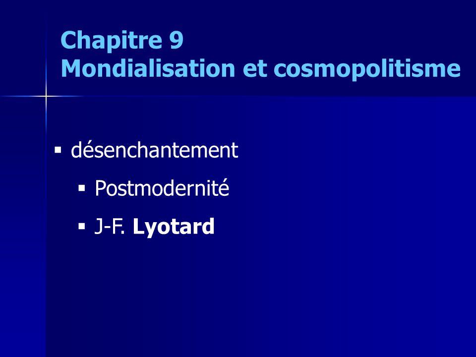 désenchantement Postmodernité J-F. Lyotard Chapitre 9 Mondialisation et cosmopolitisme