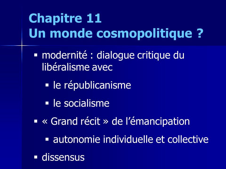 modernité : dialogue critique du libéralisme avec le républicanisme le socialisme « Grand récit » de lémancipation autonomie individuelle et collective dissensus Chapitre 11 Un monde cosmopolitique