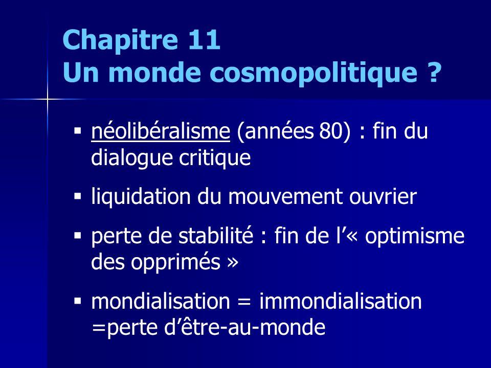 néolibéralisme (années 80) : fin du dialogue critique liquidation du mouvement ouvrier perte de stabilité : fin de l« optimisme des opprimés » mondial