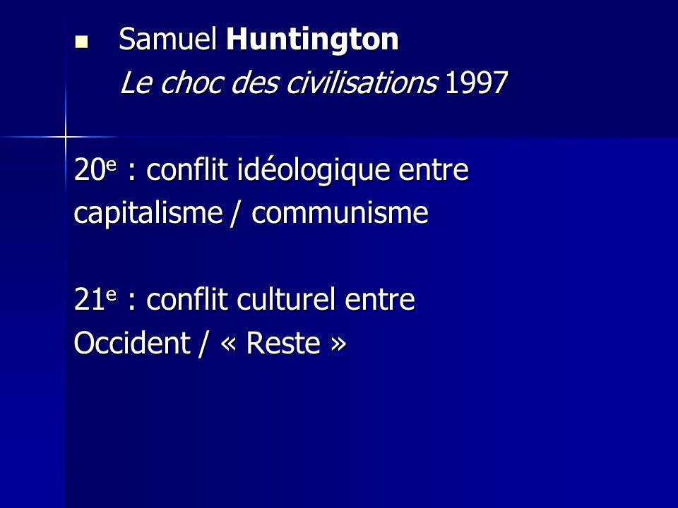 Samuel Huntington Samuel Huntington Le choc des civilisations 1997 20 e : conflit idéologique entre capitalisme / communisme 21 e : conflit culturel entre Occident / « Reste »