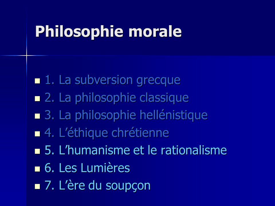 Philosophie morale 1.La subversion grecque 1. La subversion grecque 2.