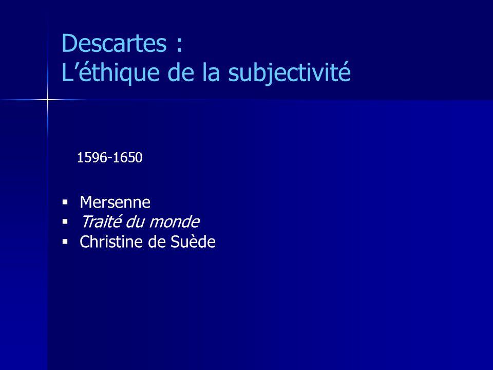 Descartes : Léthique de la subjectivité Mersenne Traité du monde Christine de Suède 1596-1650