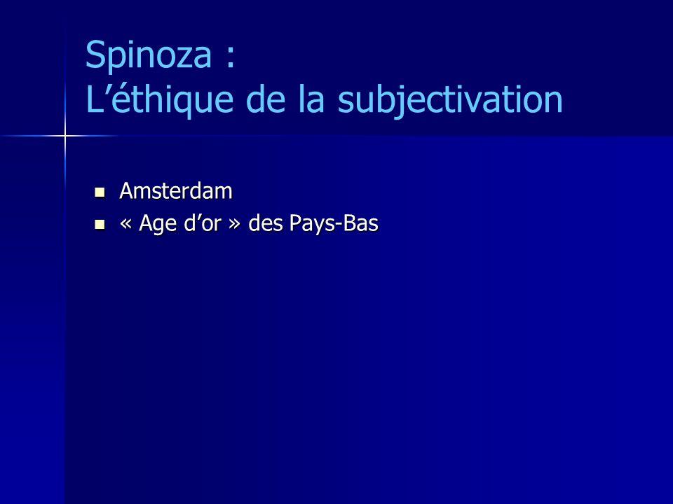 Spinoza : Léthique de la subjectivation Amsterdam Amsterdam « Age dor » des Pays-Bas « Age dor » des Pays-Bas