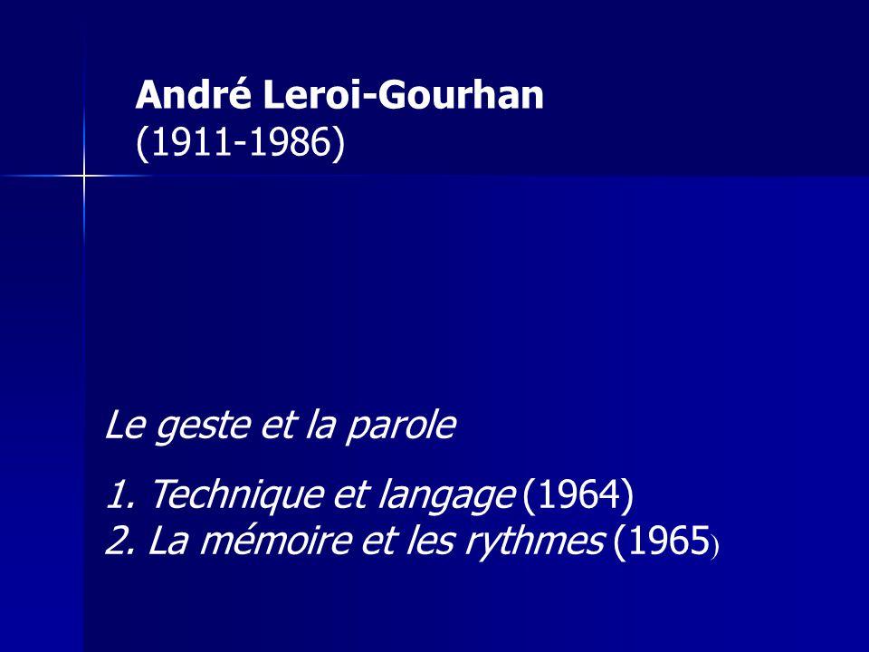 André Leroi-Gourhan (1911-1986) Le geste et la parole 1.Technique et langage (1964) 2.La mémoire et les rythmes (1965 )