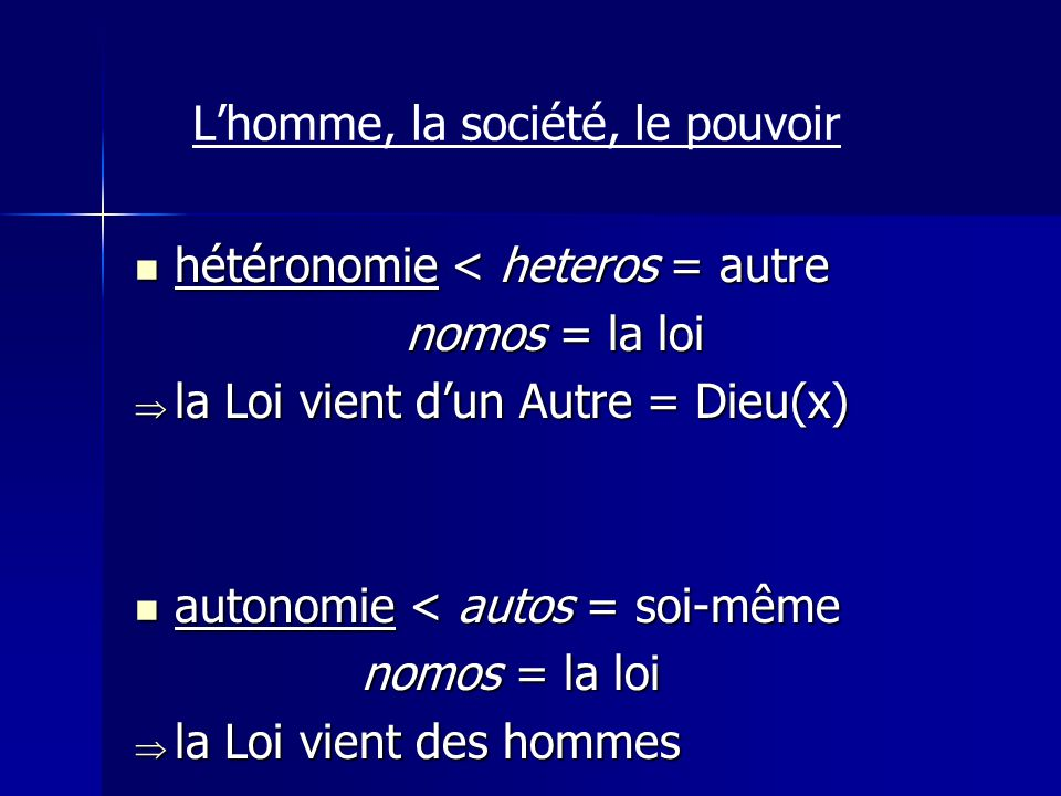 hétéronomie < heteros = autre hétéronomie < heteros = autre nomos = la loi nomos = la loi la Loi vient dun Autre = Dieu(x) la Loi vient dun Autre = Di