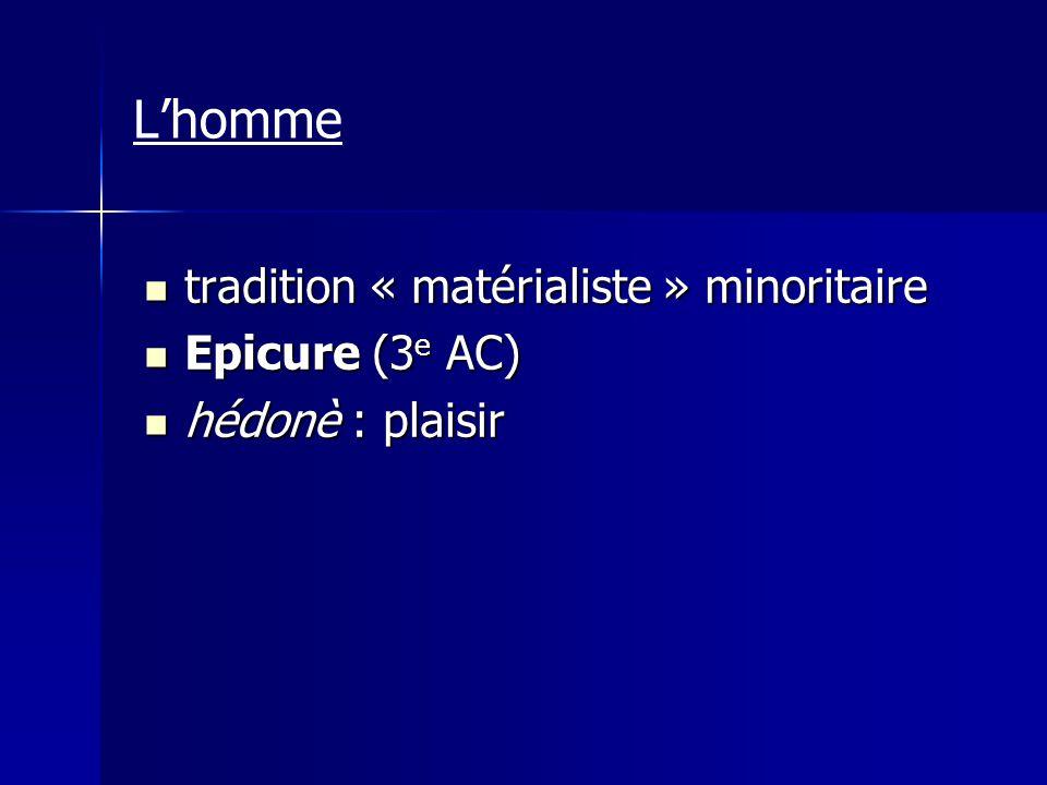 tradition « matérialiste » minoritaire tradition « matérialiste » minoritaire Epicure (3 e AC) Epicure (3 e AC) hédonè : plaisir hédonè : plaisir Lhom