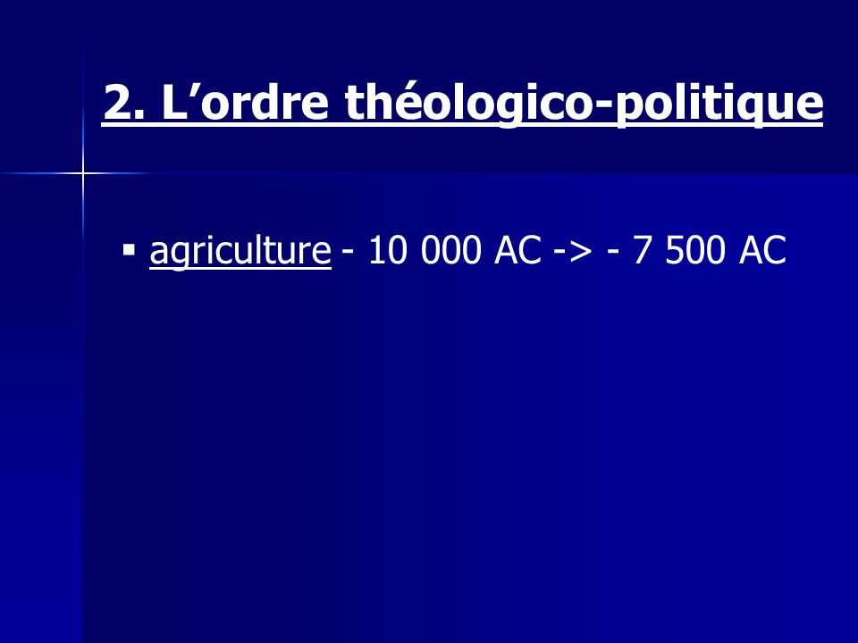 agriculture - 10 000 AC -> - 7 500 AC 2. Lordre théologico-politique