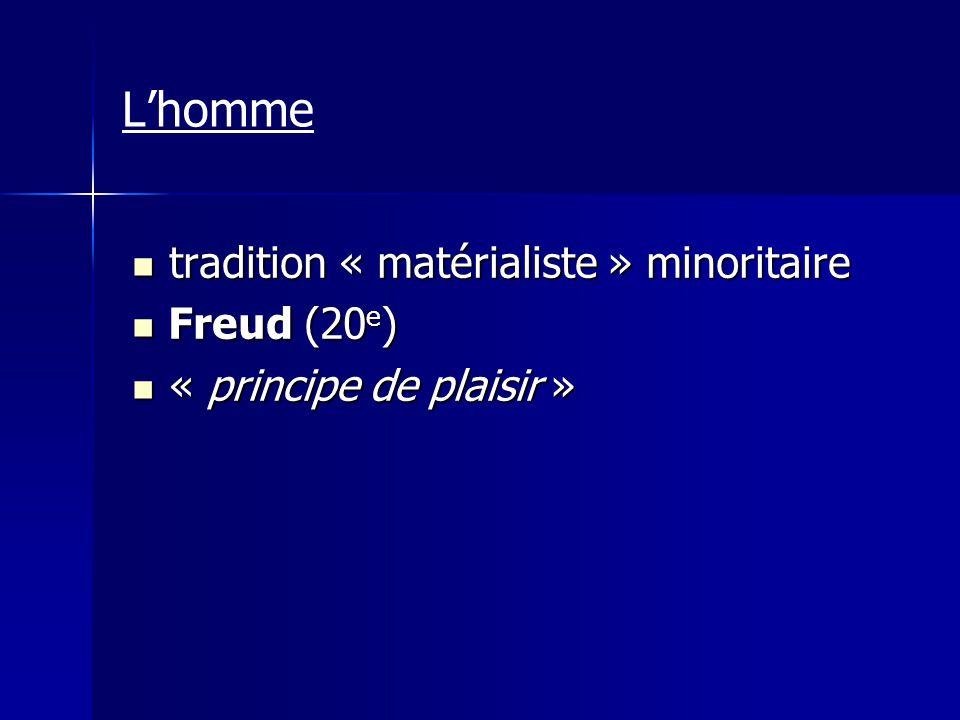 tradition « matérialiste » minoritaire tradition « matérialiste » minoritaire Freud (20 e ) Freud (20 e ) « principe de plaisir » « principe de plaisi