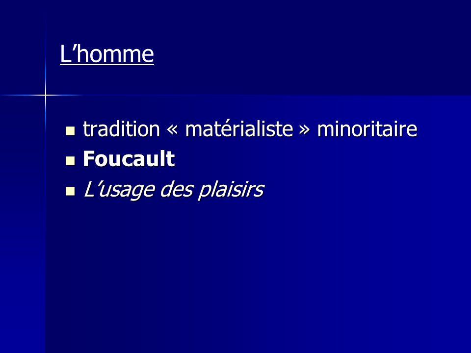 tradition « matérialiste » minoritaire tradition « matérialiste » minoritaire Foucault Foucault Lusage des plaisirs Lusage des plaisirs Lhomme