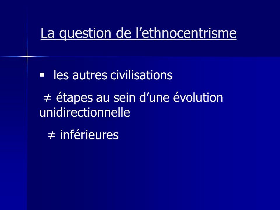 les autres civilisations étapes au sein dune évolution unidirectionnelle inférieures La question de lethnocentrisme