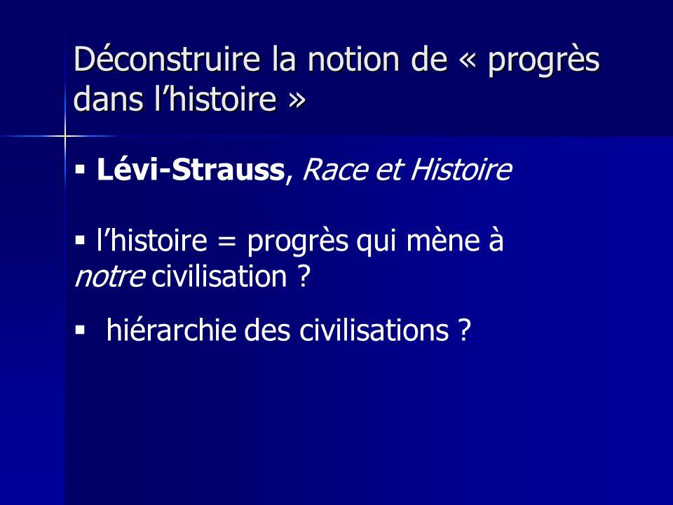 Lévi-Strauss, Race et Histoire lhistoire = progrès qui mène à notre civilisation ? hiérarchie des civilisations ? Déconstruire la notion de « progrès