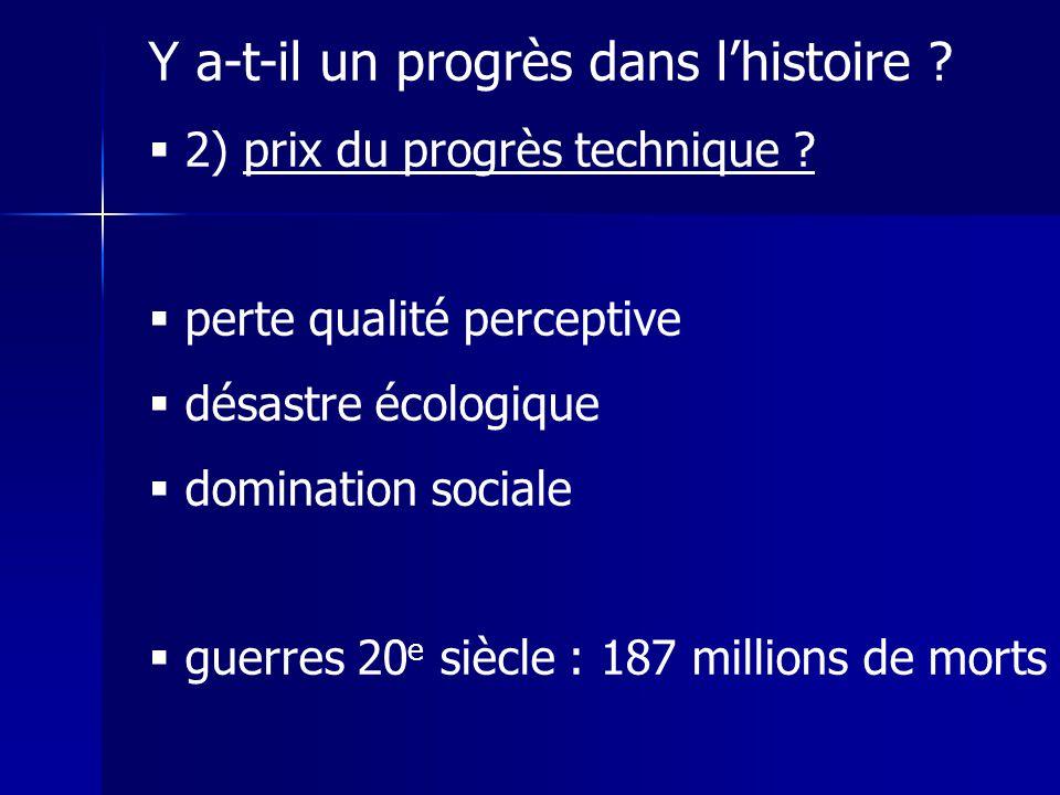 Y a-t-il un progrès dans lhistoire ? 2) prix du progrès technique ? perte qualité perceptive désastre écologique domination sociale guerres 20 e siècl