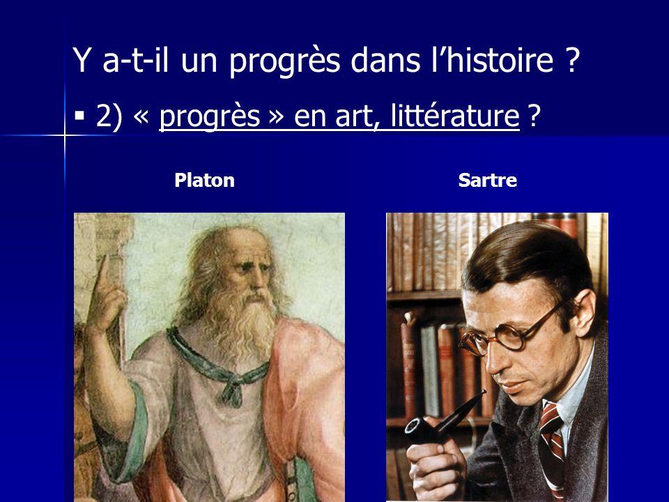Y a-t-il un progrès dans lhistoire ? 2) « progrès » en art, littérature ? Sartre Platon