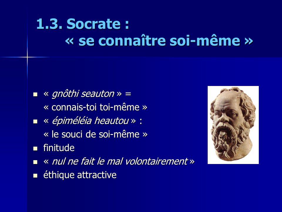 1.3. Socrate : « se connaître soi-même » « gnôthi seauton » = « gnôthi seauton » = « connais-toi toi-même » « épiméléia heautou » : « épiméléia heauto